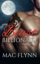 Beast Billionaire #2 ebook by Mac Flynn