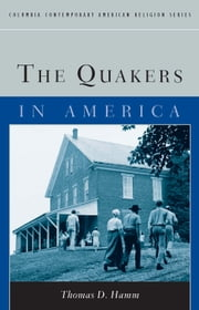 The Quakers in America ebook by Thomas D. Hamm
