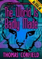 The World Is Badly Made ebook by Thomas Corfield