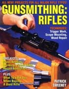 Gunsmithing - Rifles ebook by Patrick Sweeney