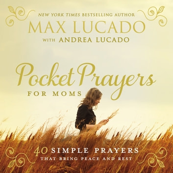 Pocket Prayers for Moms - 40 Simple Prayers That Bring Peace and Rest ebook by Max Lucado