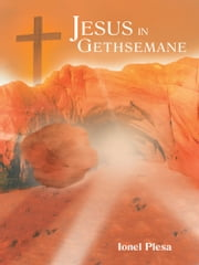 Jesus in Gethsemane ebook by Ionel Plesa