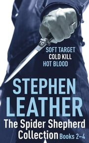 The Spider Shepherd Collection 2-4 - Soft Target, Cold Kill, Hot Blood ebook by Stephen Leather