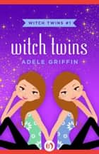 Witch Twins ebook de Adele Griffin