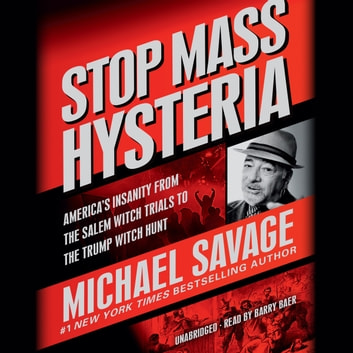 Stop Mass Hysteria - America's Insanity from the Salem Witch Trials to the Trump Witch Hunt audiobook by Michael Savage