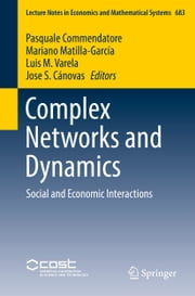 Complex Networks and Dynamics - Social and Economic Interactions ebook by Pasquale Commendatore,Mariano Matilla-Garcia,Luis M. Varela,Jose S. Cánovas