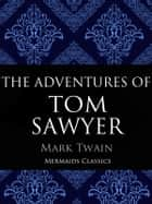 The Adventures of Tom Sawyer - An Original Classic (Illustrated) ebook by Mark Twain