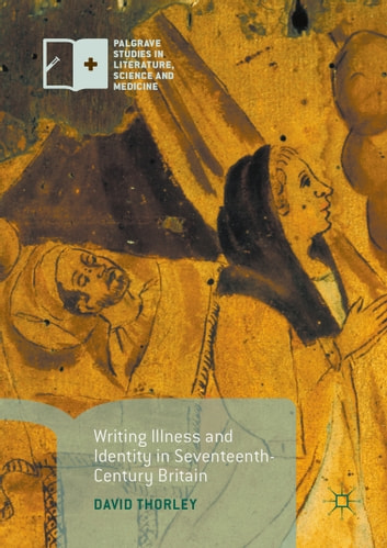 Writing Illness and Identity in Seventeenth-Century Britain ebook by David Thorley