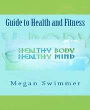 Guide to Health and Fitness ebook by Meagan Swimmer
