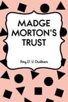 Madge Morton's Trust ebook by Amy D. V. Chalmers