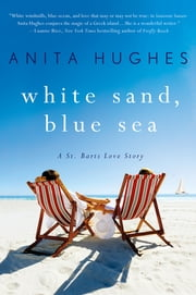 White Sand, Blue Sea - A St. Barts Love Story ebook by Anita Hughes