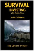 Survival Investing with Gold & Silver ekitaplar by GE Christenson