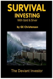 Survival Investing with Gold & Silver ebook by GE Christenson