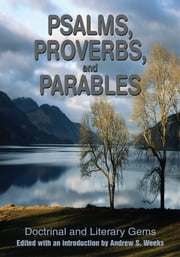 Psalms, Proverbs, and Parables - Doctrinal and Literary Gems ebook by Andrew Weeks