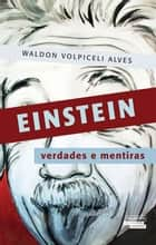 Einstein - verdades e mentiras ebook by Alves, Waldon Volpiceli