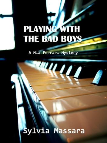 Playing With The Bad Boys: A Mia Ferrari Mystery #1 ebook by Sylvia Massara