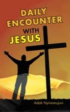 DAILY ENCOUNTER WITH JESUS ebook by Adah Nyinomujuni