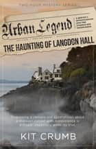 Urban Legend: The Haunting of Langdon Hall - Urban Legend, #3 ebook by lost lodge press