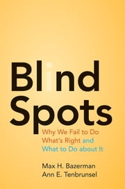 Blind Spots - Why We Fail to Do What's Right and What to Do about It ebook by Max H. Bazerman,Ann E. Tenbrunsel