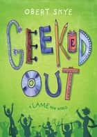 Geeked Out ebook by Obert Skye