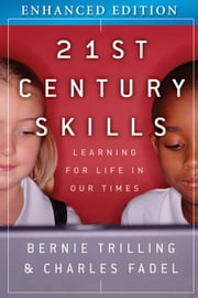 21st Century Skills, Enhanced Edition - Learning for Life in Our Times ebook by Bernie Trilling,Charles Fadel