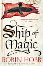 Ship of Magic (The Liveship Traders, Book 1) ebook by Robin Hobb