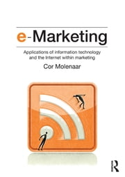 e-Marketing - Applications of Information Technology and the Internet within Marketing ebook by Cor Molenaar