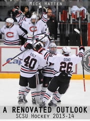 A Renovated Outlook: SCSU Hockey 2013-14 ebook by St. Cloud Times/Times Media