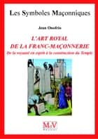 N.54 L'art royal de la Franc-Maçonnerie ebook by Jean Onofrio