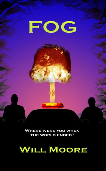 FOG - Where were you when the world ended? ebook by Will Moore