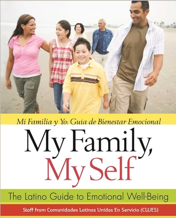 My Family, My Self - The Latino Guide to Emotional Well-Being, (Mi Familia y yo: Guía de Bienestar Emocional) ebook by Latinas Unidas En Servicio Comunidades
