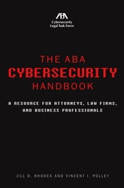 The ABA Cybersecurity Handbook - A Resource for Attorneys, Law Firms, and Business Professionals ebook by Kobo.Web.Store.Products.Fields.ContributorFieldViewModel