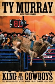 King of the Cowboys ebook by Ty Murray,Steve Eubanks