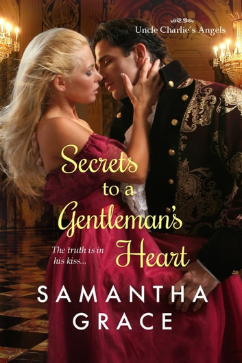 Secrets to a Gentleman's Heart - Uncle Charlie's Angels, #1 ebook by Samantha Grace