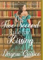 The Five Second Rule For Kissing ebook by Dayna Quince