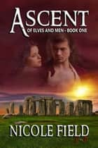 Ascent - Of Elves and Men ebook by Nicole Field