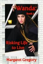 Wanda: Risking Life to Live ebook by Margaret Gregory