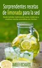 Sorprendentes recetas de limonada para la sed ebook by Amber Richards