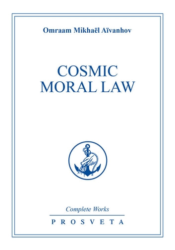Cosmic Moral Law ebook by Omraam Mikhaël Aïvanhov