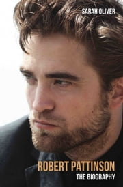 Robert Pattinson - The Biography ebook by Sarah Oliver