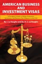 AMERICAN BUSINESS AND INVESTMENT VISAS ebook by J. Le. Vaughn; Dr. H. C. La Vaughn