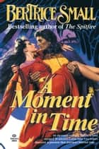 A Moment in Time - A Novel ebook by Bertrice Small