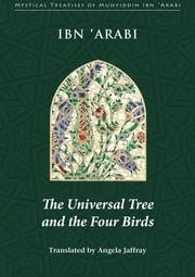 Universal Tree and the Four Birds ebook by Muhyiddin Ibn 'Arabi,Angela Jaffray