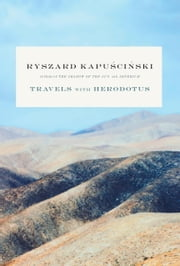 Travels with Herodotus ebook by Ryszard Kapuscinski