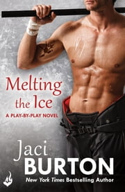 Melting The Ice: Play-By-Play Book 7 eBook by Jaci Burton
