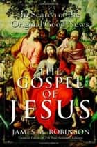 The Gospel of Jesus - A Historical Search for the Original Good News ebook by James M. Robinson