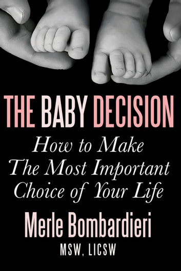 The Baby Decision: How to Make The Most Important Choice of Your Life ebook by Merle Bombardieri, MSW, LICSW