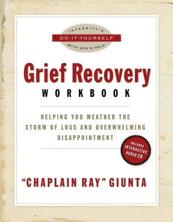 The Grief Recovery Workbook - Helping You Weather the Storm of Loss and Overwhelming Disappointment ebook by Ray Giunta