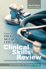 Clinical Skills Review - Scenarios Based on Standardized Patients ebook by Zu-hua Gao, MD, PhD, FRCPC,Christopher Naugler, MD, FRCPC