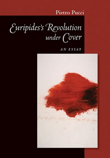 Euripides' Revolution under Cover - An Essay ebook by Pietro Pucci